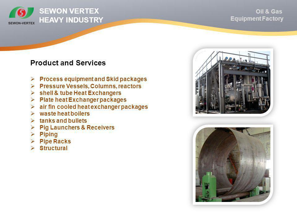 We follow International standards like ASME, BS, API, EN, DNV, DIN, GOST etc SEWON VERTEX HEAVY INDUSTRY Oil & Gas Equipment Factory