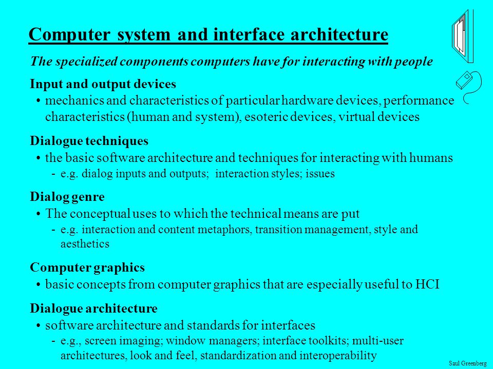 Saul Greenberg Computer system and interface architecture The specialized components computers have for interacting with people Input and output devic