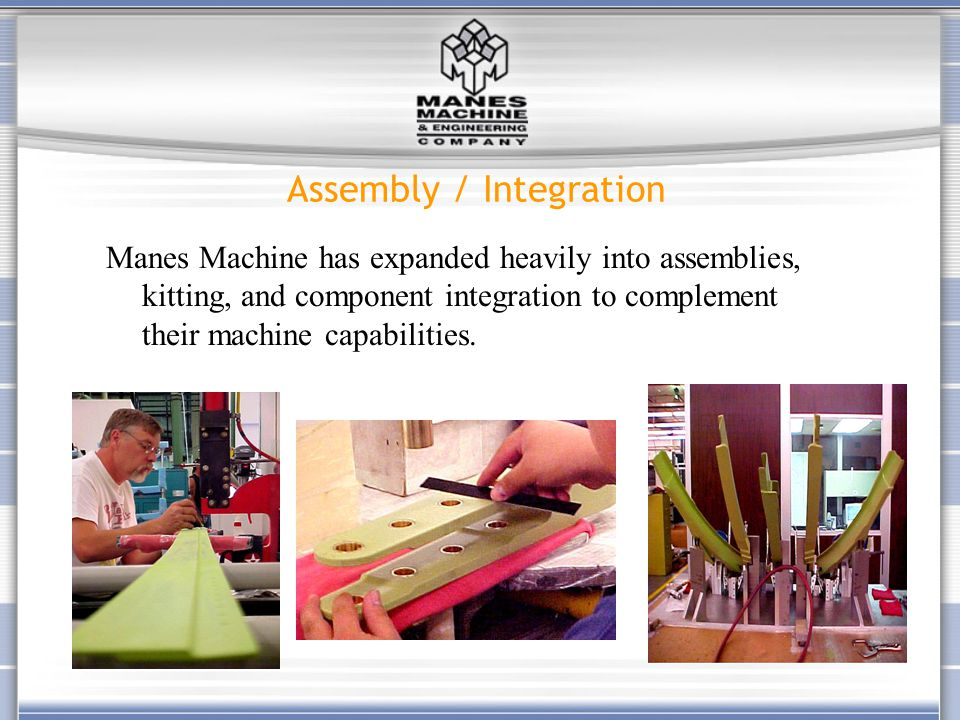 Assembly / Integration Manes Machine has expanded heavily into assemblies, kitting, and component integration to complement their machine capabilities
