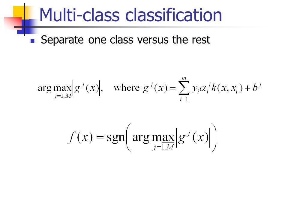 Multi-class classification Separate one class versus the rest
