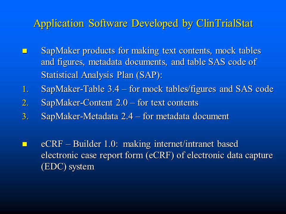 Application Software Developed by ClinTrialStat SapMaker products for making text contents, mock tables and figures, metadata documents, and table SAS