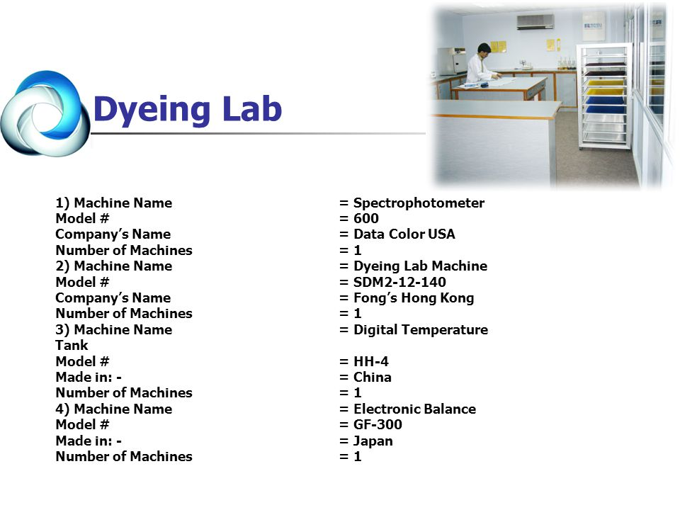 1) Machine Name = Spectrophotometer Model # = 600 Companys Name = Data Color USA Number of Machines = 1 2) Machine Name = Dyeing Lab Machine Model # =