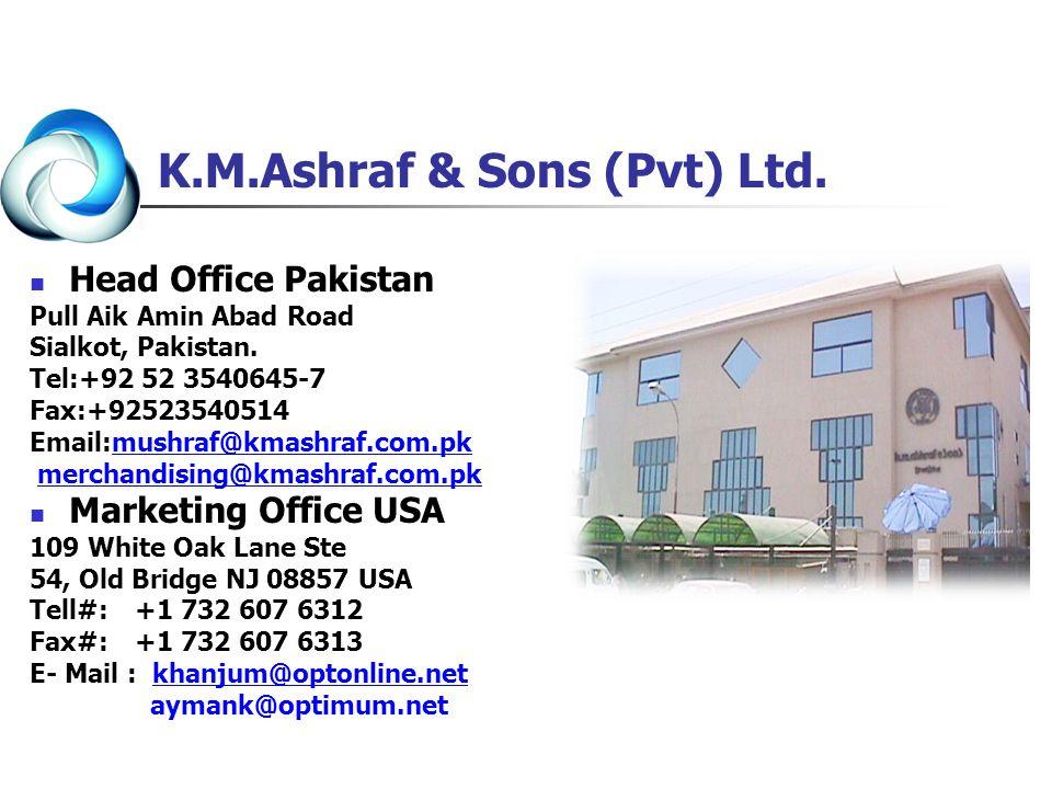 K.M.Ashraf & Sons (Pvt) Ltd. Head Office Pakistan Pull Aik Amin Abad Road Sialkot, Pakistan. Tel:+92 52 3540645-7 Fax:+92523540514 Email:mushraf@kmash