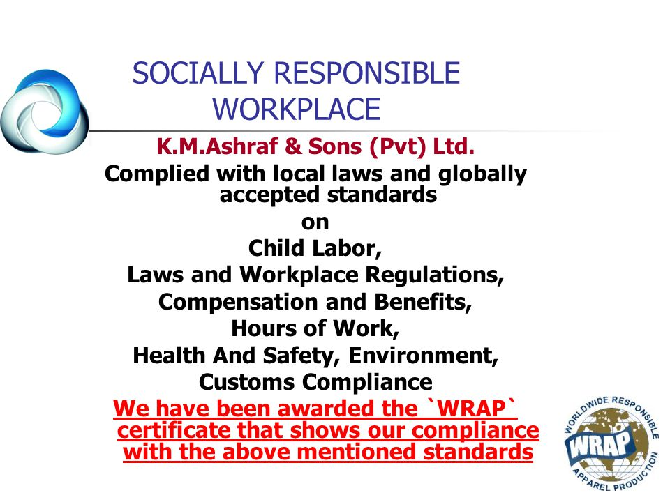 K.M.Ashraf & Sons (Pvt) Ltd. Complied with local laws and globally accepted standards on Child Labor, Laws and Workplace Regulations, Compensation and