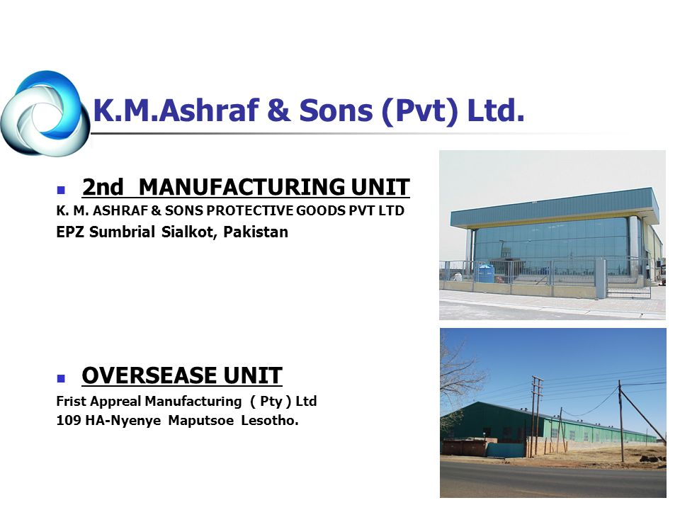 2nd MANUFACTURING UNIT K. M. ASHRAF & SONS PROTECTIVE GOODS PVT LTD EPZ Sumbrial Sialkot, Pakistan OVERSEASE UNIT Frist Appreal Manufacturing ( Pty )