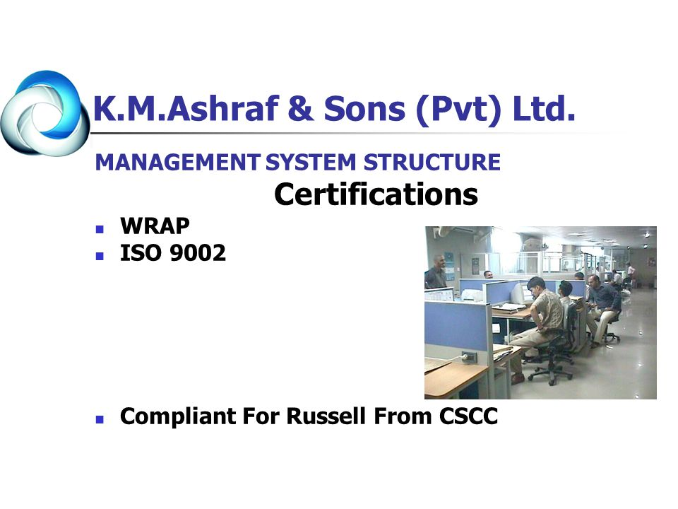 K.M.Ashraf & Sons (Pvt) Ltd. MANAGEMENT SYSTEM STRUCTURE Certifications WRAP ISO 9002 Compliant For Russell From CSCC