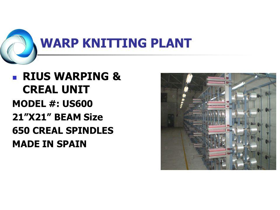 WARP KNITTING PLANT 1-Model # 3-EBD+EBA DIGITAL (NR#20347) Companys Name = LIBA COPCENTRA Capacity: - = 400 KG/DAY Number of Machines = 1 1-Model # 3-EBC(COMPUTERIZED)+EAC (NR#8881) Companys Name = LIBA COPCENTRA Capacity: - = 500 KG/DAY Number of Machines = 1 1-Model # KARL MAIR KS3 (NR#59839) Companys Name = KARL MAIR Capacity: - = 400 KG/DAY Number of Machines = 1 40 ton/Month