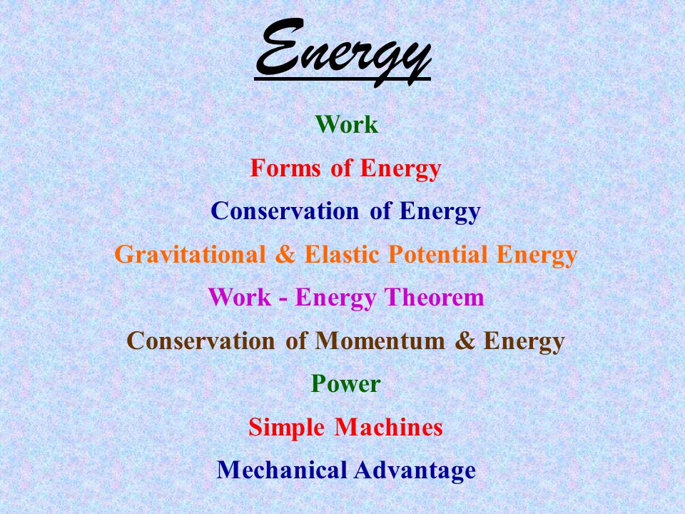 Forms of Energy When work is done on an object the amount of energy the object has as well as the types of energy it possesses could change.