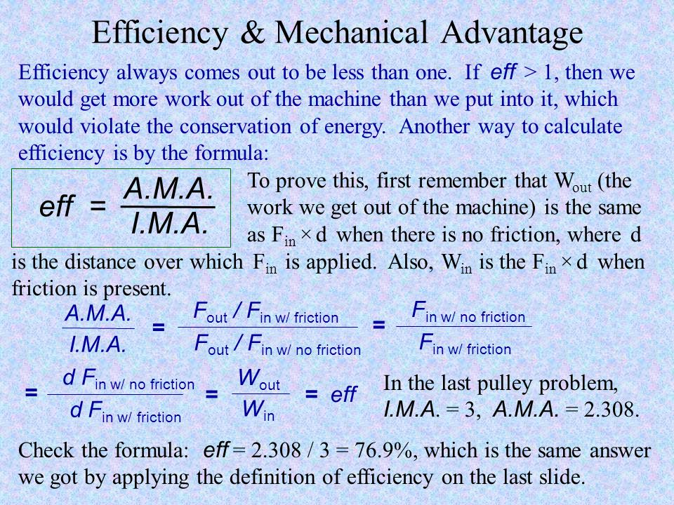 Efficiency Note that in the last problem: Work done using pulleys (no friction) Work done lifting straight up little force × big distance big force ×