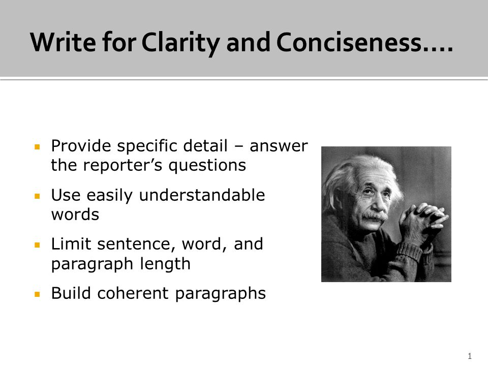 Provide specific detail – answer the reporters questions Use easily understandable words Limit sentence, word, and paragraph length Build coherent paragraphs 1