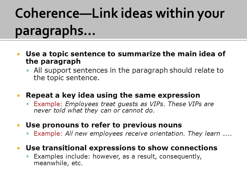 Use a topic sentence to summarize the main idea of the paragraph All support sentences in the paragraph should relate to the topic sentence.