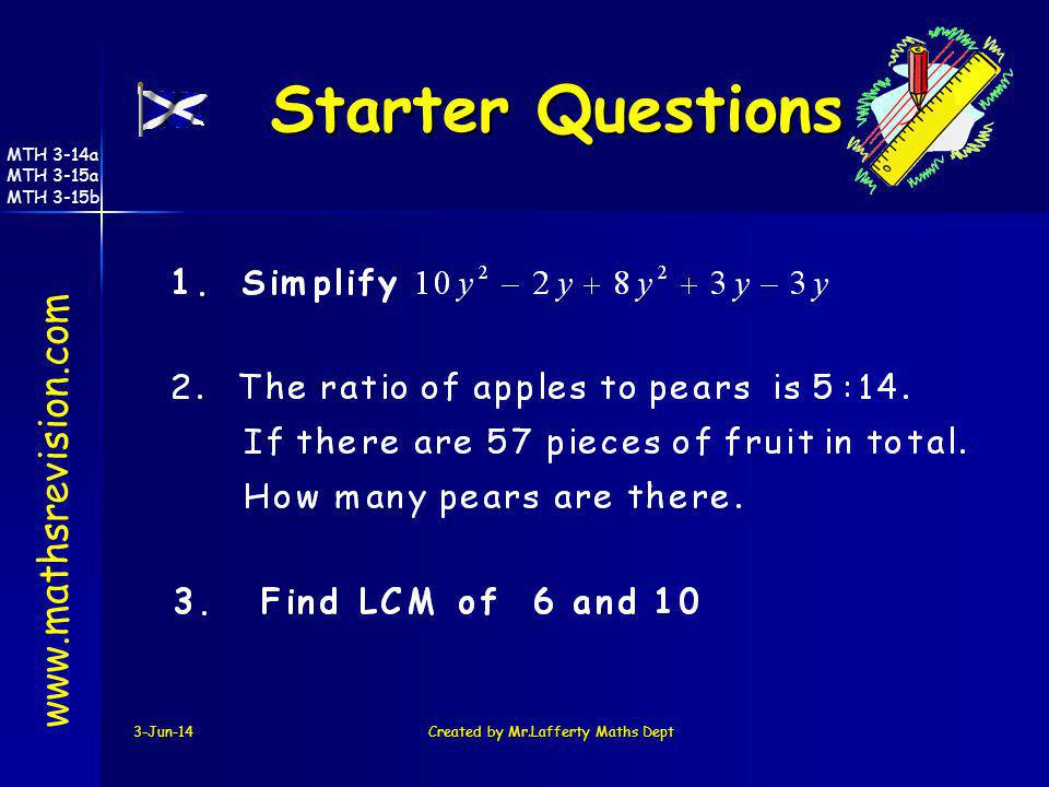 3-Jun-14Created by Mr.Lafferty Maths Dept Starter Questions Starter Questions www.mathsrevision.com MTH 3-14a MTH 3-15a MTH 3-15b