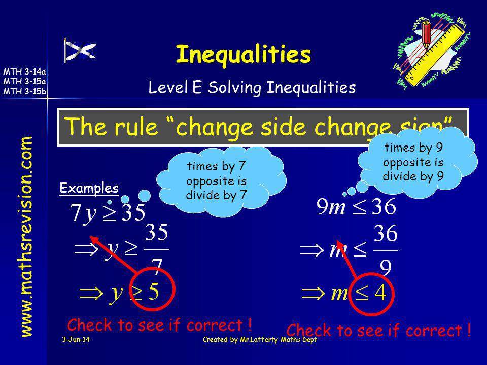 3-Jun-14Created by Mr.Lafferty Maths Dept The rule change side change sign www.mathsrevision.com Examples Inequalities times by 7 opposite is divide b