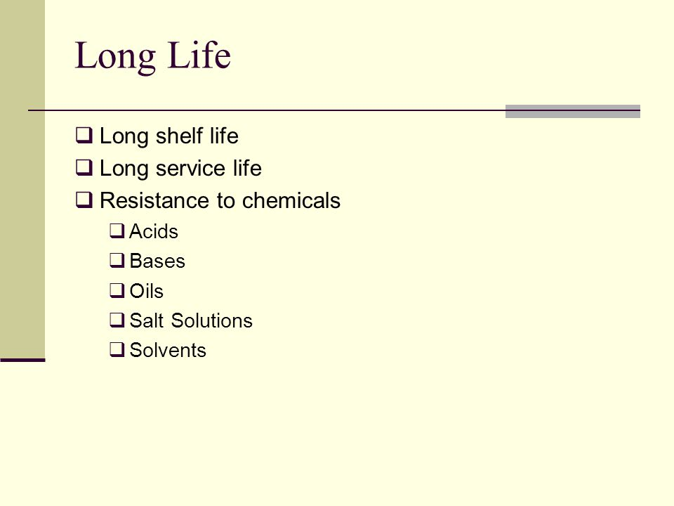 Long Life Long shelf life Long service life Resistance to chemicals Acids Bases Oils Salt Solutions Solvents