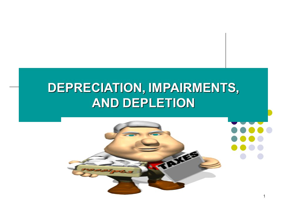 1 DEPRECIATION, IMPAIRMENTS, AND DEPLETION