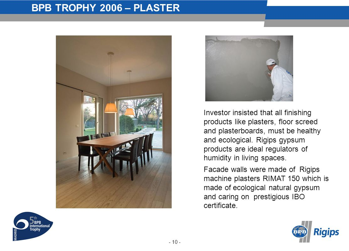 BPB TROPHY 2006 – PLASTER Logo - 10 - Investor insisted that all finishing products like plasters, floor screed and plasterboards, must be healthy and ecological.