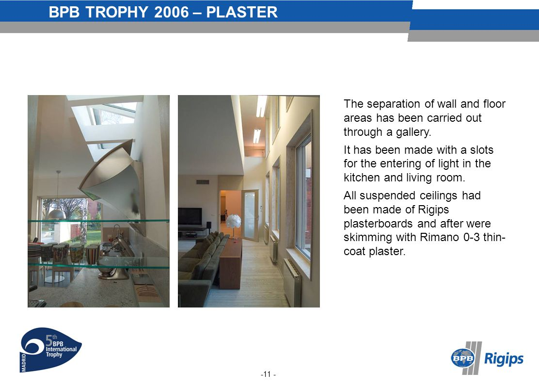 BPB TROPHY 2006 – PLASTER The separation of wall and floor areas has been carried out through a gallery.