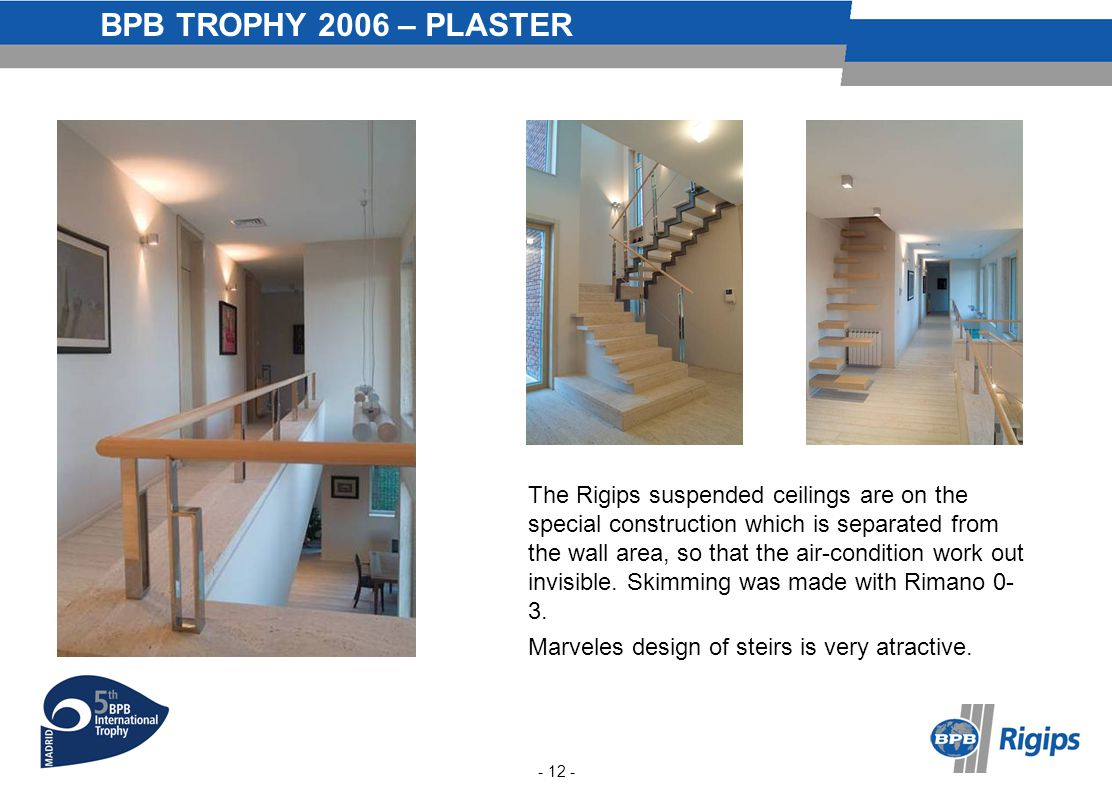 BPB TROPHY 2006 – PLASTER The Rigips suspended ceilings are on the special construction which is separated from the wall area, so that the air-condition work out invisible.