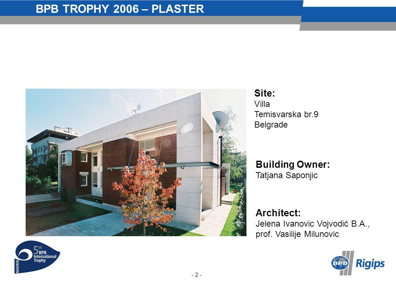 BPB TROPHY 2006 – PLASTER Site: Villa Temisvarska br.9 Belgrade Building Owner: Tatjana Saponjic Architect: Jelena Ivanovic Vojvodić B.A., prof.