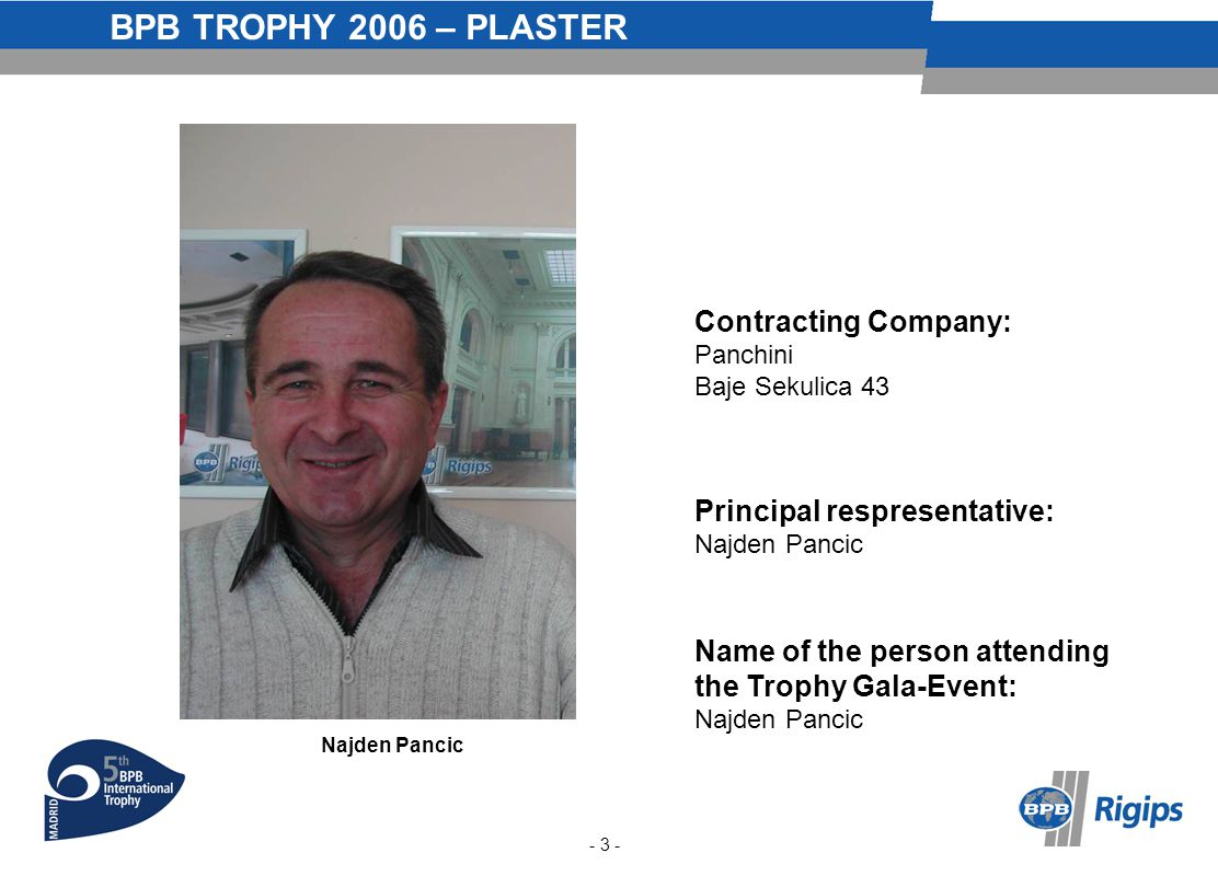 BPB TROPHY 2006 – PLASTER Contracting Company: Panchini Baje Sekulica 43 Principal respresentative: Najden Pancic Name of the person attending the Trophy Gala-Event: Najden Pancic Logo - 3 -