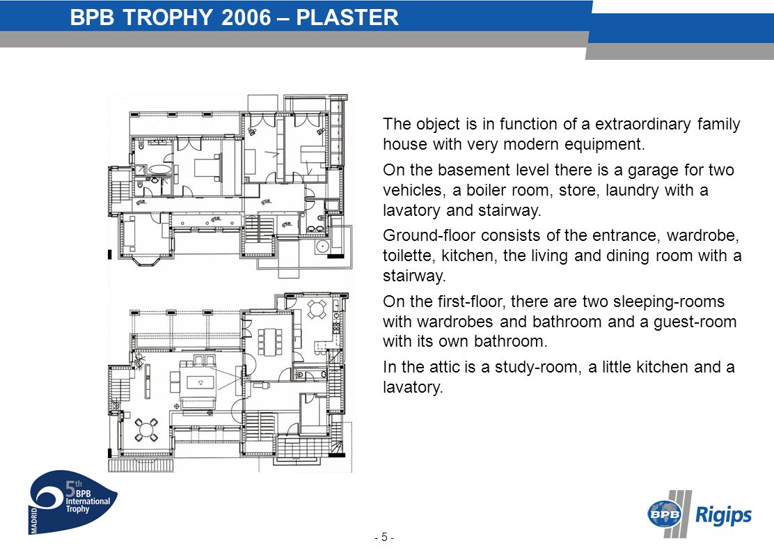BPB TROPHY 2006 – PLASTER The object is in function of a extraordinary family house with very modern equipment.