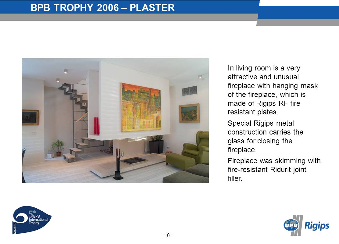 BPB TROPHY 2006 – PLASTER In living room is a very attractive and unusual fireplace with hanging mask of the fireplace, which is made of Rigips RF fire resistant plates.
