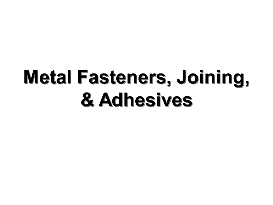 Metal Fasteners, Joining, & Adhesives