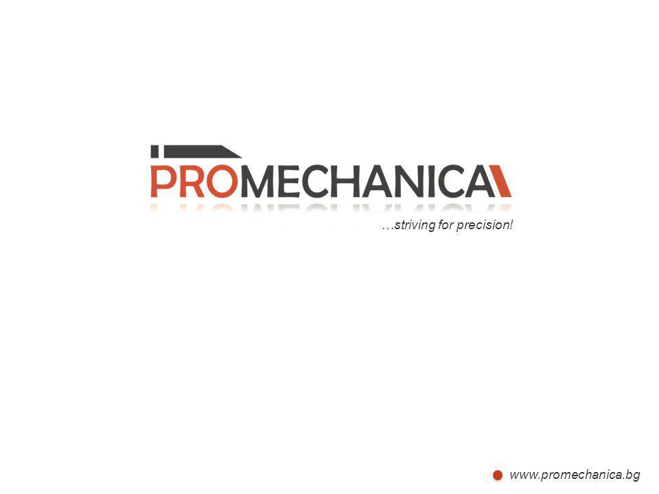 …striving for precision! www.promechanica.bg