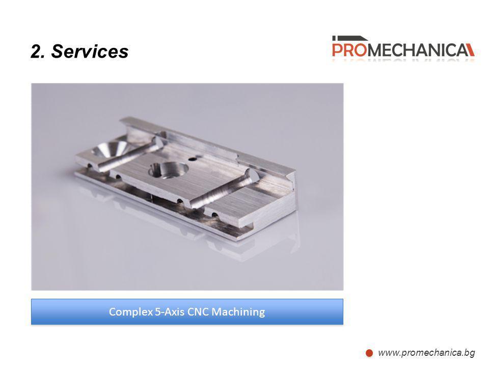 www.promechanica.bg 2. Services Complex 5-Axis CNC Machining