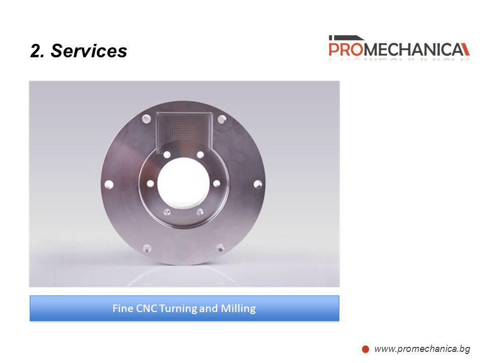 www.promechanica.bg 2. Services Fine CNC Turning and Milling
