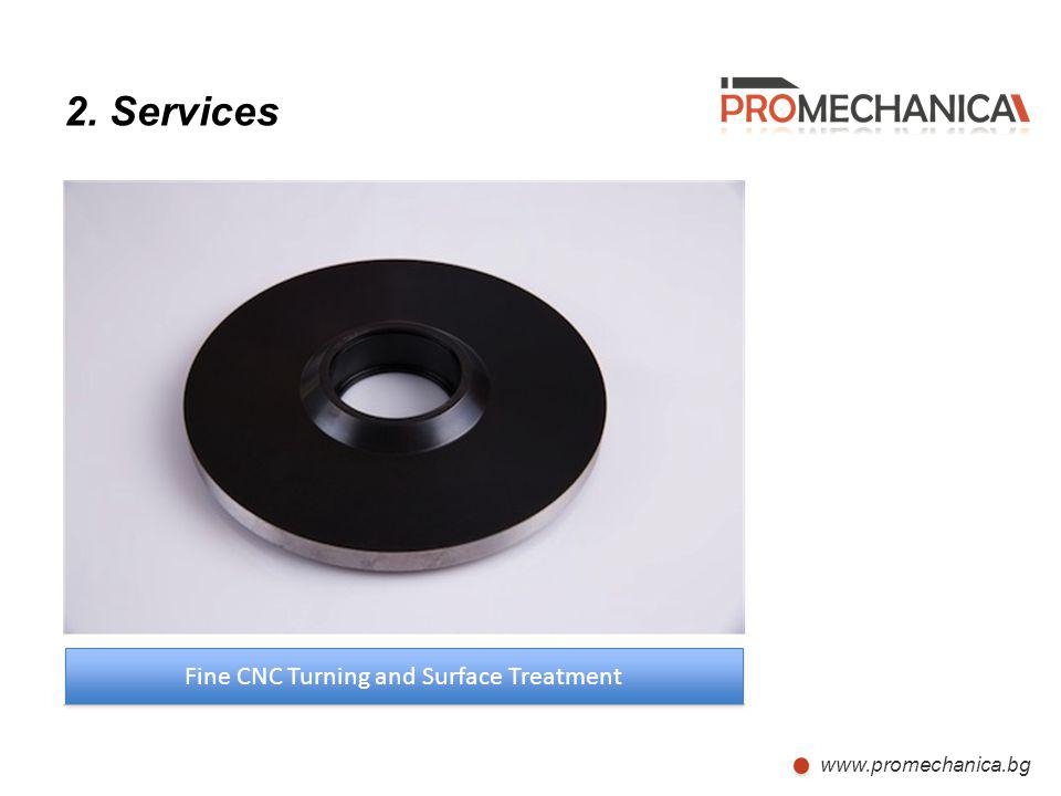 www.promechanica.bg 2. Services Fine CNC Turning and Surface Treatment