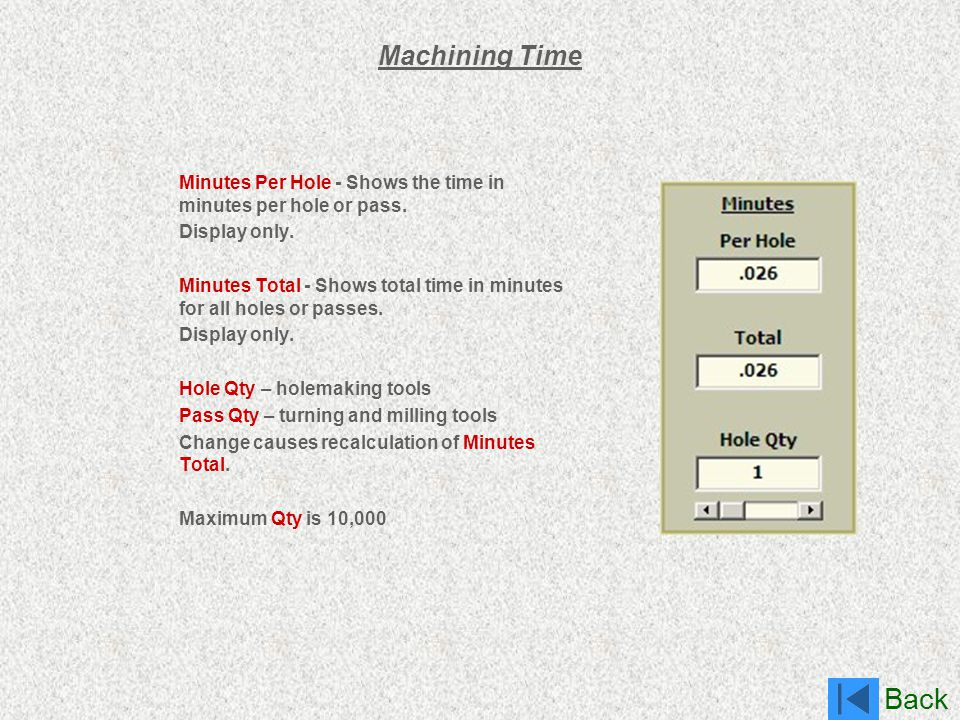 Back Machining Time Minutes Per Hole - Shows the time in minutes per hole or pass. Display only. Minutes Total - Shows total time in minutes for all h