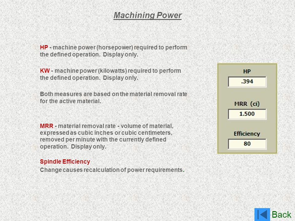 Back Machining Power HP - machine power (horsepower) required to perform the defined operation. Display only. KW - machine power (kilowatts) required