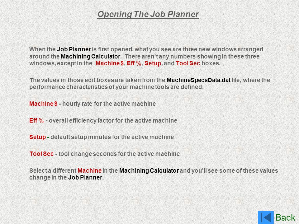 Back Opening The Job Planner When the Job Planner is first opened, what you see are three new windows arranged around the Machining Calculator. There