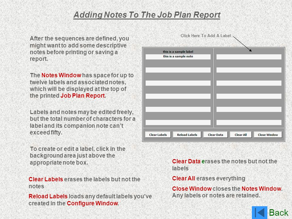 Back Adding Notes To The Job Plan Report After the sequences are defined, you might want to add some descriptive notes before printing or saving a rep