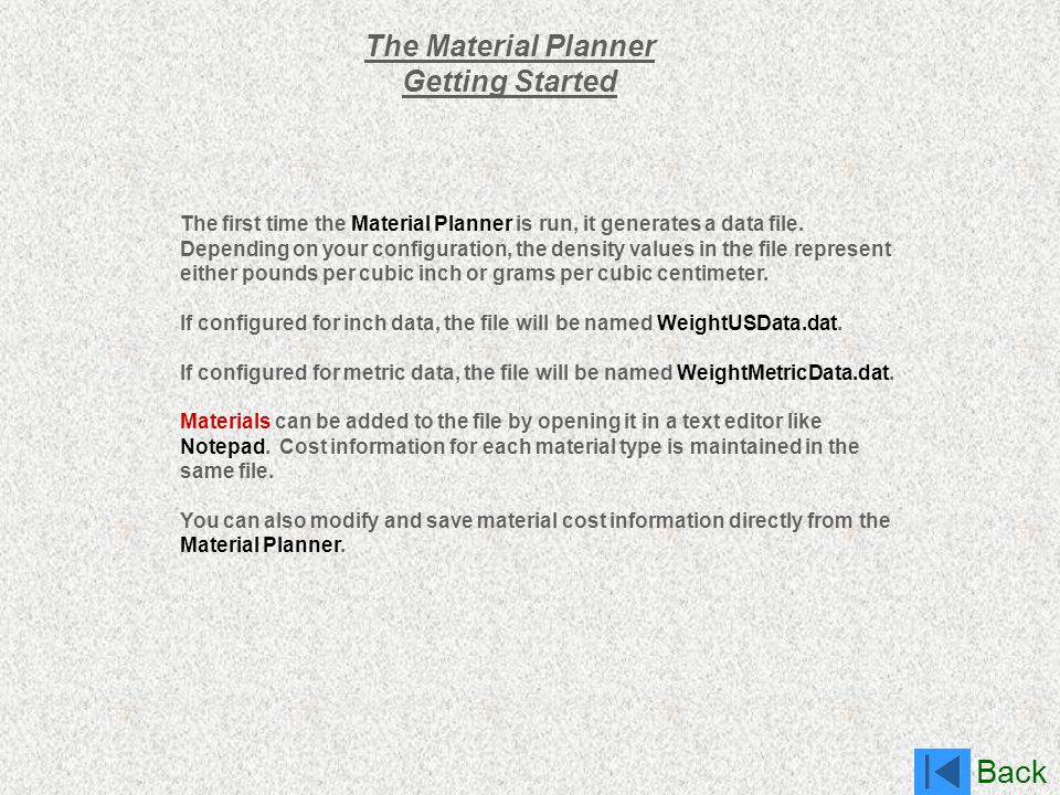 Back The Material Planner Getting Started The first time the Material Planner is run, it generates a data file. Depending on your configuration, the d