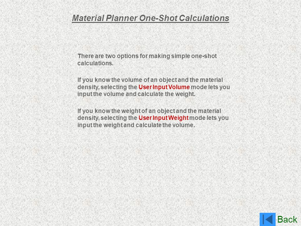 Back Material Planner One-Shot Calculations There are two options for making simple one-shot calculations. If you know the volume of an object and the