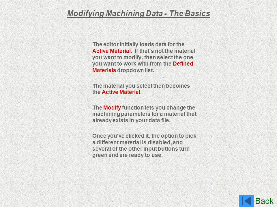 Back Modifying Machining Data - The Basics The editor initially loads data for the Active Material. If that's not the material you want to modify, the