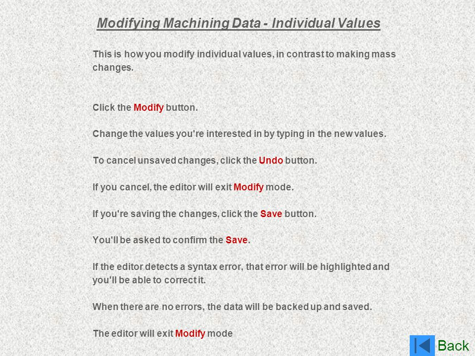 Back This is how you modify individual values, in contrast to making mass changes. Click the Modify button. Change the values you're interested in by