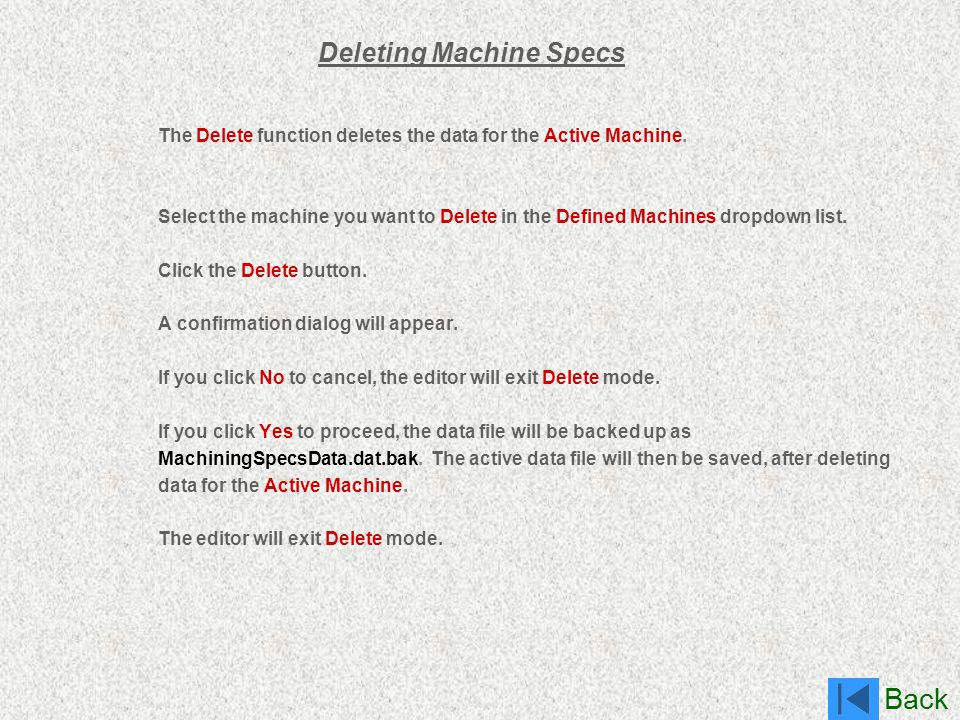 Back Deleting Machine Specs The Delete function deletes the data for the Active Machine. Select the machine you want to Delete in the Defined Machines