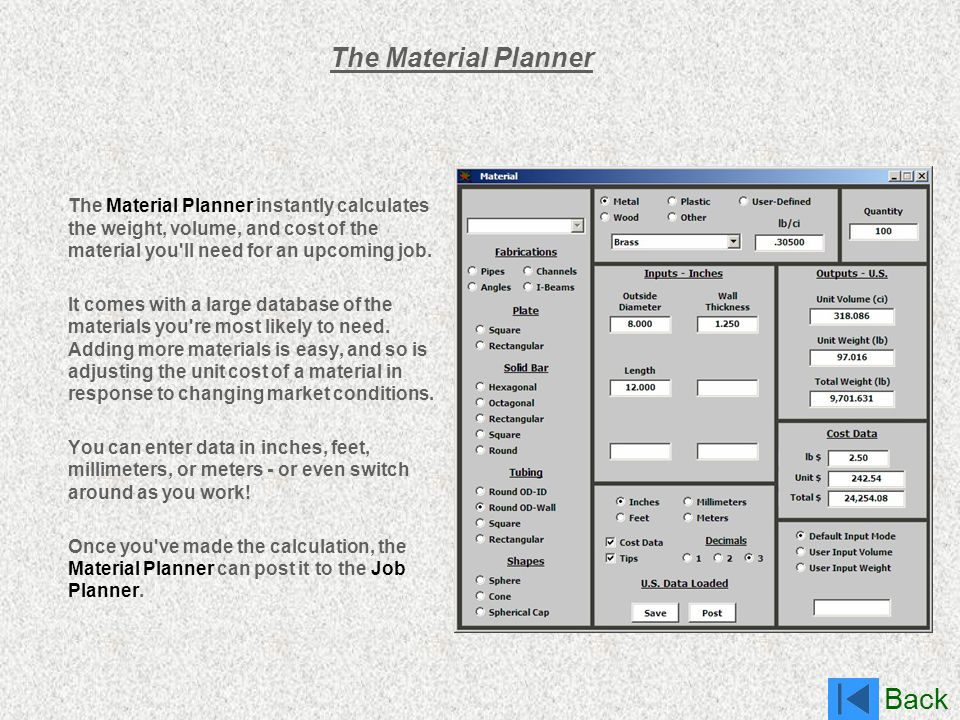 Back The Material Planner The Material Planner instantly calculates the weight, volume, and cost of the material you'll need for an upcoming job. It c