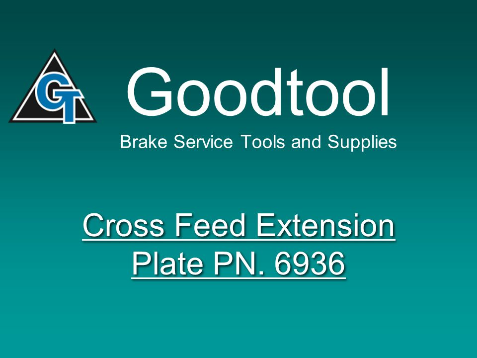 Goodtool Brake Service Tools and Supplies Cross Feed Extension Plate PN. 6936