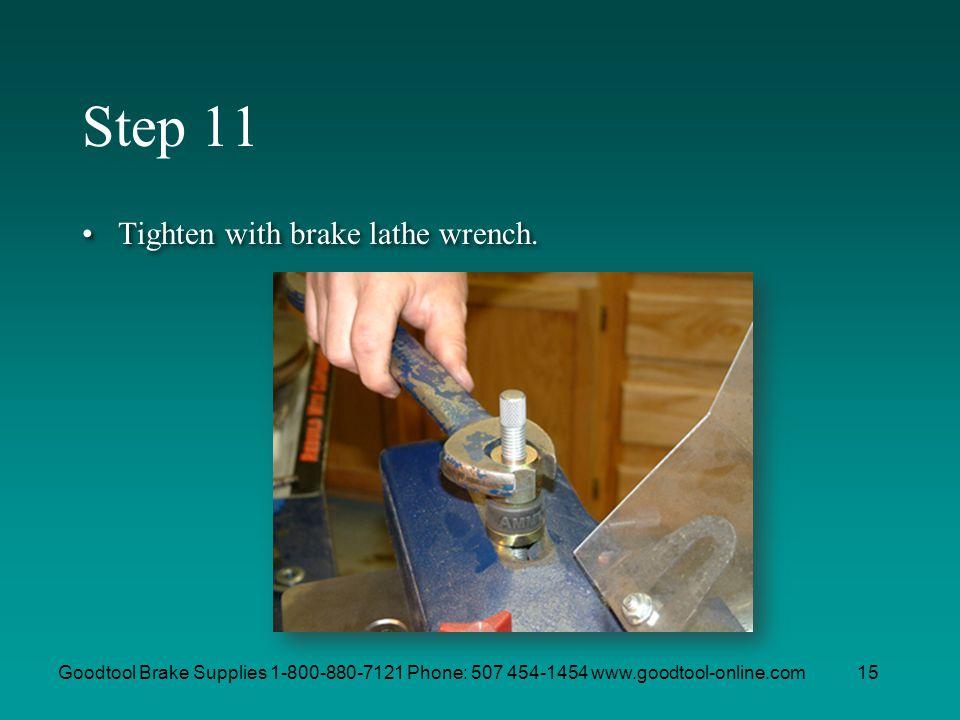 Goodtool Brake Supplies 1-800-880-7121 Phone: 507 454-1454 www.goodtool-online.com15 Step 11 Tighten with brake lathe wrench.
