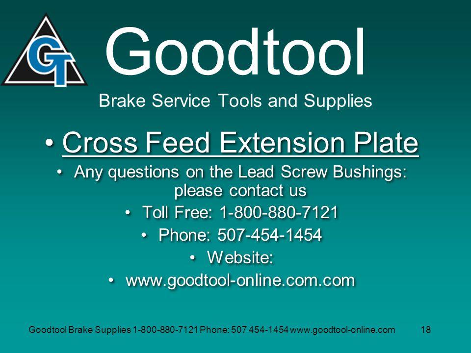 Goodtool Brake Supplies 1-800-880-7121 Phone: 507 454-1454 www.goodtool-online.com18 Goodtool Brake Service Tools and Supplies Cross Feed Extension Pl