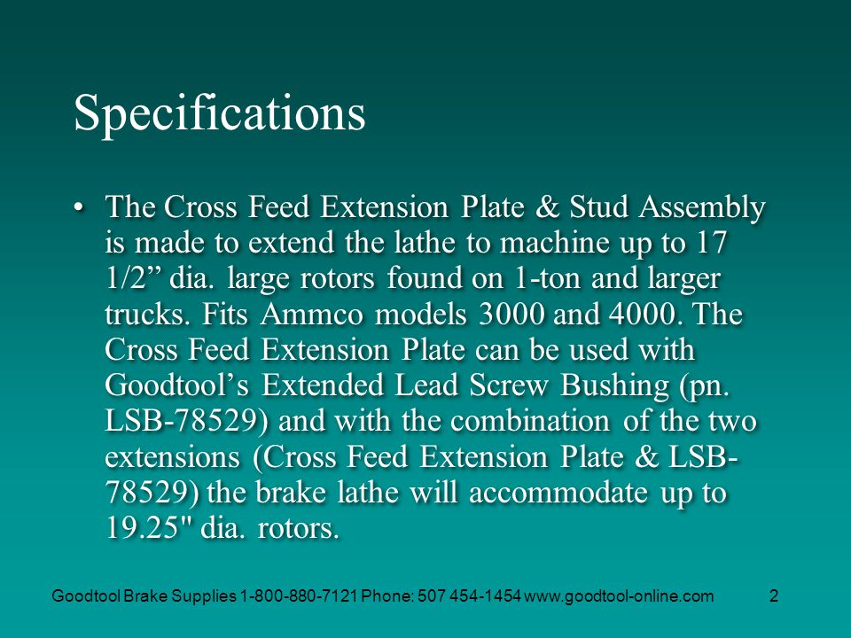 Goodtool Brake Supplies 1-800-880-7121 Phone: 507 454-1454 www.goodtool-online.com2 Specifications The Cross Feed Extension Plate & Stud Assembly is m