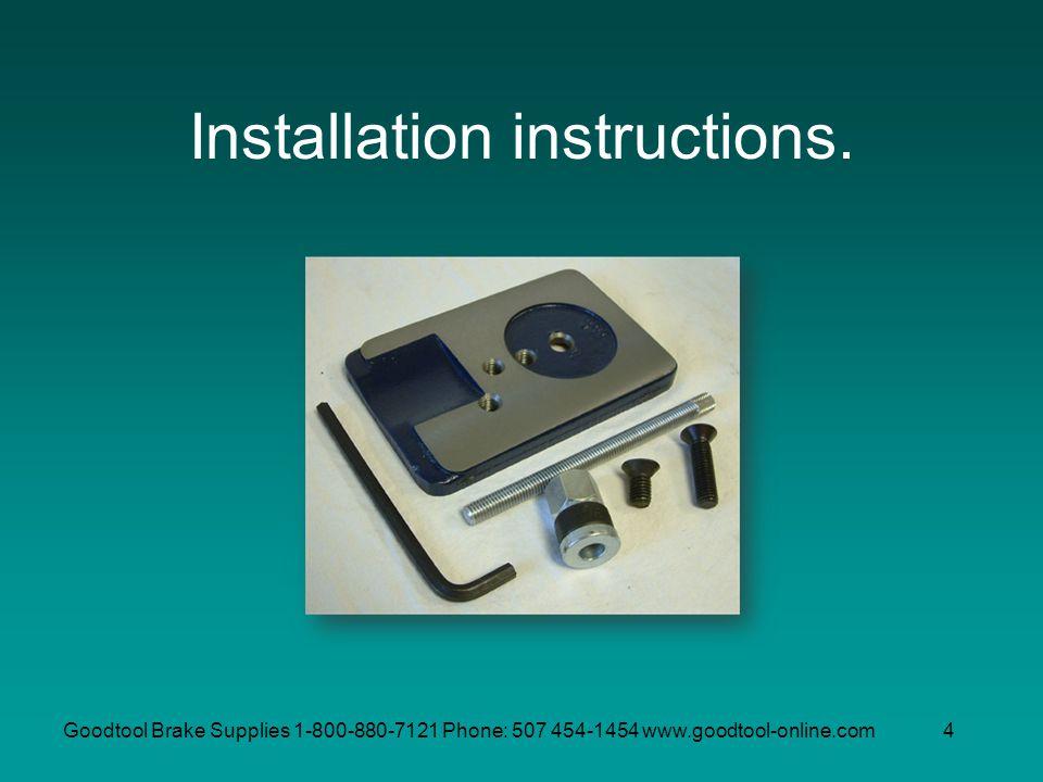 Goodtool Brake Supplies 1-800-880-7121 Phone: 507 454-1454 www.goodtool-online.com4 Installation instructions.