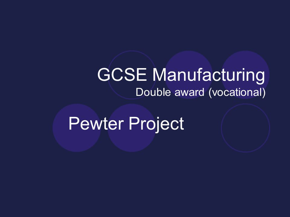 GCSE Manufacturing Double award (vocational) Pewter Project