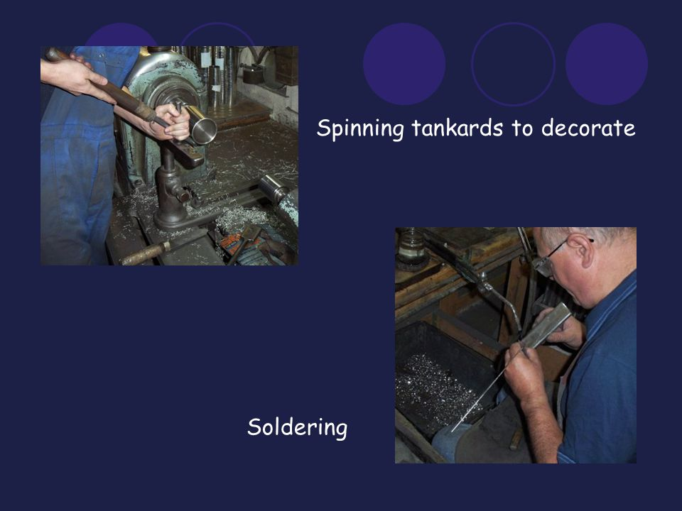 Spinning tankards to decorate Soldering