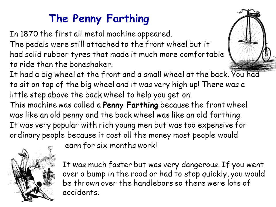 The Penny Farthing In 1870 the first all metal machine appeared.