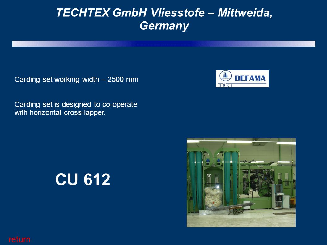TECHTEX GmbH Vliesstofe – Mittweida, Germany return Carding set working width – 2500 mm Carding set is designed to co-operate with horizontal cross-la